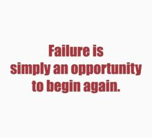 Failure is simply an opportunity to begin again. by darrensurrey
