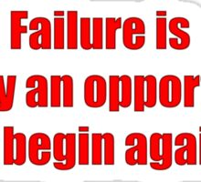 Failure is simply an opportunity to begin again. Sticker