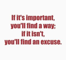 If it's important, you'll find a way; if it isn't, you'll find an excuse. Kids Clothes