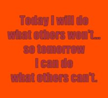 Today I will do what others won't... so tomorrow I can do what others can't. Kids Tee