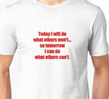 Today I will do what others won't... so tomorrow I can do what others can't. Unisex T-Shirt