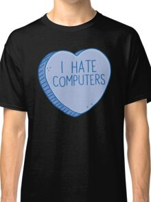 I HATE COMPUTERS heart candy Classic T-Shirt
