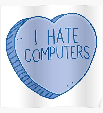 I HATE COMPUTERS heart candy Poster