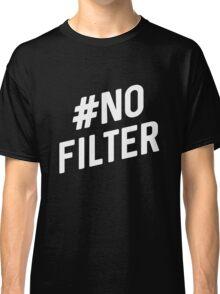 #No filter Classic T-Shirt