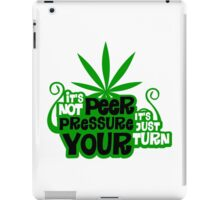 It's Not Peer Pressure, It's Just Your Turn iPad Case/Skin