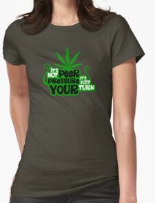 It's Not Peer Pressure, It's Just Your Turn Womens Fitted T-Shirt