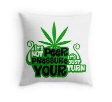 It's Not Peer Pressure, It's Just Your Turn Throw Pillow