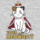 Your Meowjesty by chocoboco