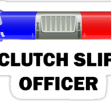 THE CLUTCH SLIPPED, OFFICER Sticker