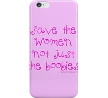 Save the WOMEN Not just the boobies iPhone Case/Skin