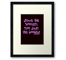 Save the WOMEN Not just the boobies Framed Print