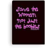 Save the WOMEN Not just the boobies Canvas Print