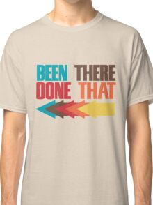 Been there done that Classic T-Shirt