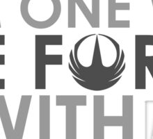 I AM ONE WITH *THE FORCE* IS WITH ME Sticker