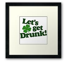 Let's get DRUNK Framed Print