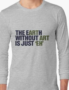 The earth without ART Long Sleeve T-Shirt
