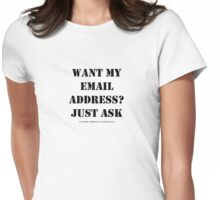 Want My EMail Address? Just Ask - Black Text Womens Fitted T-Shirt