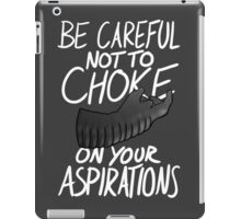 Be Careful not to Choke on your Aspirations - Dark Edition iPad Case/Skin