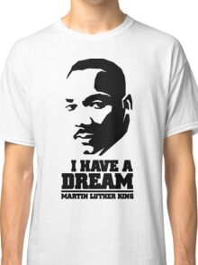 MARTIN LUTHER KING - I HAVE A DREAM Classic T-Shirt