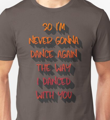 So I'm never gonna dance again the way I danced with you. Unisex T-Shirt
