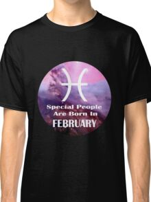 Special People Are Born in February, February Born Classic T-Shirt