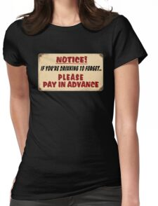 NOTICE! if you're drinking to forget.. Please pay in advance Womens Fitted T-Shirt