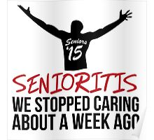 Hilarious 'Senioritis 2015: We Stopped Caring About a Week Ago' T-Shirt Poster
