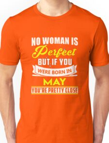 No woman is perfect but if you were born in may you're pretty close Unisex T-Shirt