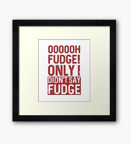 Oooooh fudge only didn't say fudge Framed Print