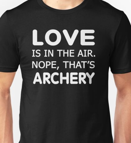 Love is in the air.nope, that's Archery Unisex T-Shirt