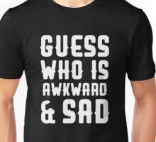Guess who is awkward and sad Unisex T-Shirt