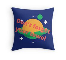 Don't forget  your towel Throw Pillow