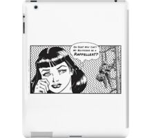 Why can't my boyfriend be a Rappeller iPad Case/Skin
