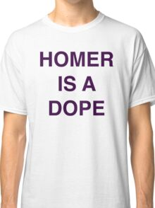 """Homer Is A Dope"" Classic T-Shirt"