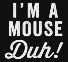 I'm A Mouse, Duh! White Ink - Mean Girls Quote Shirt, Mean Girls Costume, Costume Shirt, Lazy Costume, Halloween by Tradecraft Apparel