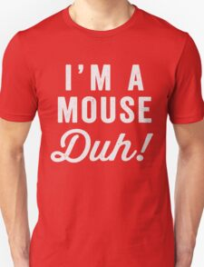 I'm A Mouse, Duh! White Ink - Mean Girls Quote Shirt, Mean Girls Costume, Costume Shirt, Lazy Costume, Halloween Unisex T-Shirt