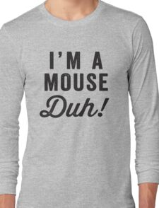 I'm A Mouse, Duh! Black Ink - Mean Girls Quote Shirt, Mean Girls Costume, Costume Shirt, Lazy Costume, Halloween Long Sleeve T-Shirt