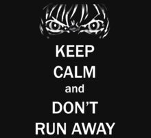 Keep Calm and Don't Run Away by Peter082790