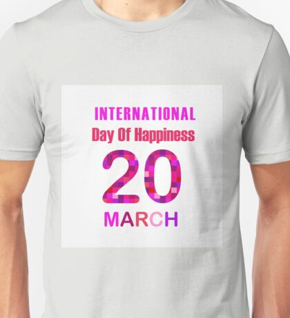 International Day of Happiness- Commemorative Day March 20  Unisex T-Shirt