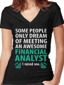 Some People Only Dream Of Meeting An Awesome Financial Analyst I Raised One Women's Fitted V-Neck T-Shirt