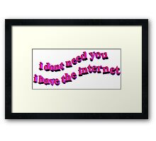 I don't need u Framed Print