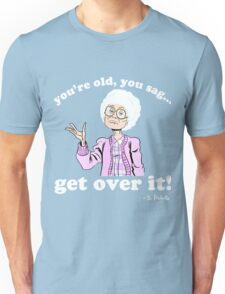 you're old! Unisex T-Shirt