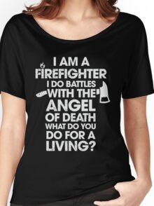 I Am A Firefighter I Do Battles With The Angle Of Death Women's Relaxed Fit T-Shirt