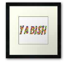YA BISH Framed Print