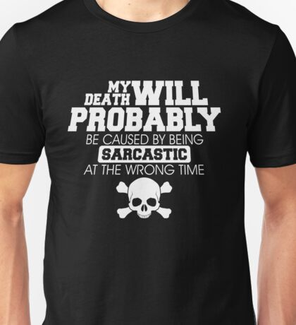 My Death Caused...By Being Sarcastic Unisex T-Shirt