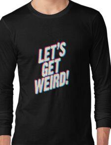 Let's Get Weird! Long Sleeve T-Shirt