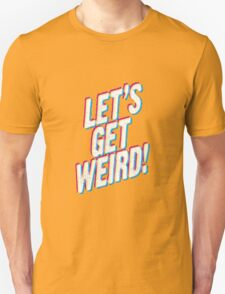 Let's Get Weird! T-Shirt
