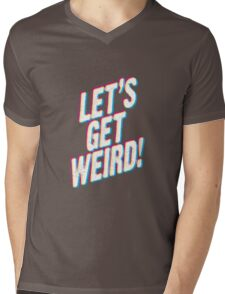 Let's Get Weird! Mens V-Neck T-Shirt