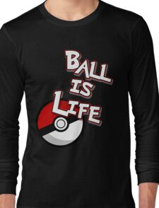 Poke-Ball is Life Long Sleeve T-Shirt