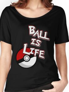 Poke-Ball is Life Women's Relaxed Fit T-Shirt